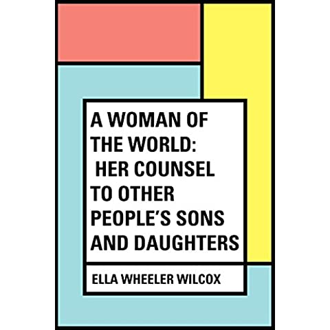 A Woman of the World: Her Counsel to Other People's Sons and Daughters (English Edition)