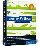 Einstieg in Python: Programmieren lernen für Anfänger. Inkl. objektorientierte Programmierung, Datenbanken, Raspberry Pi u. v. m.