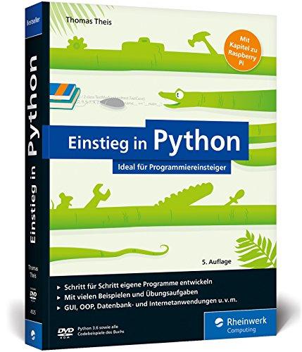Einstieg in Python: Programmieren lernen für Anfänger. Inkl. objektorientierte Programmierung, Datenbanken, Raspberry Pi u.v.m.