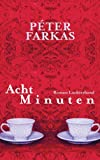 'Acht Minuten: Roman' von Péter Farkas