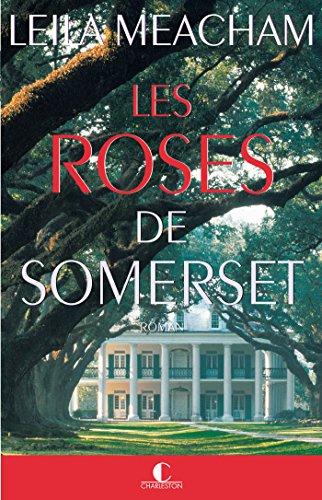 Les Roses de Somerset: Une femme, un domaine, un amour impossible (GRANDS ROMANS) par Leila Meacham