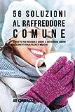 56 Soluzioni Al Raffreddore Comune: 56 Ricette Per Prevenire E Curare Il Raffreddore...