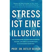 Stress ist eine Illusion: Wie Sie moderne Neurowissenschaften nutzen, um Stress zu bewältigen in 4 einfachen Schritten  (5 Minuten täglich für ein besseres Leben 2)