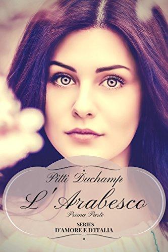 L'Arabesco: Prima parte (D'Amore e d'Italia Vol. 2) di [Duchamp, Pitti]