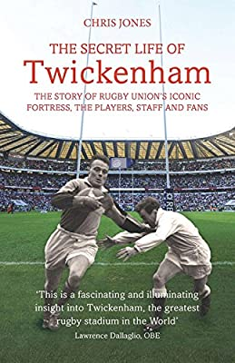 The Secret Life of Twickenham: The Story of Rugby Union's Iconic Fortress, The Players, Staff and Fans by Aurum Press Ltd