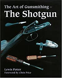 The Art of Gunsmithing: The Shotgun by Potter, Lewis (May 26, 2006) Hardcover