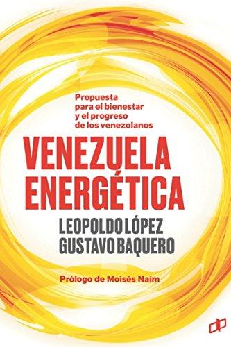 VENEZUELA ENERGÉTICA: Propuesta para el bienestar y progreso de los venezolanos (La Hoja del Norte)