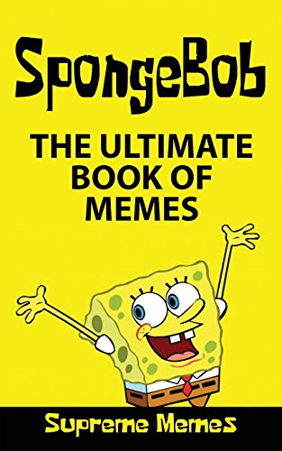 Memes: The Ultimate Book of SpongeBob Memes (Over 100 Memes and Jokes for Kids)