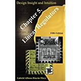 Chapter 5. Linear Regulators: With Design Insight and Intuition (Power IC Design) (English Edition)