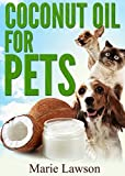 Coconut Oil For Pets: Natural, Safe And Simple Home Remedies For Your Cat Or Dog, The Coconut Oil For Beginners For Dog Health Care And Cat Health, Coconut Oil Miracle.