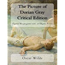 The Picture of Dorian Gray  Critical Edition (Annotated): Original Unexpurgated 1890, 13-Chapter Version (English Edition)