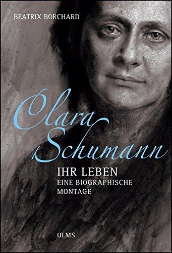 """Clara Schumann - Ihr Leben.  Eine biographische Montage: Mit einem Essay der Autorin """"Mit Schere und Klebstoff""""."""