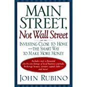 Main Street, Not Wall Street: Investing Close To Home--the Smart Way To Make More Money by John Rubino (1998-02-18)