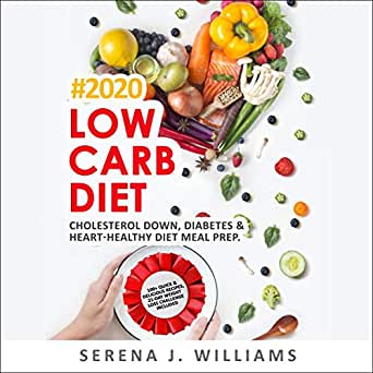 Low Carb Diet: 100+ Quick & Easy Delicious Recipes, Cholesterol Down,  Diabetes & Heart-Healthy Diet Meal Prep. 21-Day Weight Loss Challenge  Included #2020 (Audio Download): Amazon.co.uk: Serena J. Williams,  Catherine O'Connor, Simon
