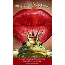 Single & Dating: A guide to finding the relationship you really want to keep