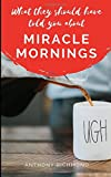 What they should have told you about miracle mornings: Get on the path to making your life better
