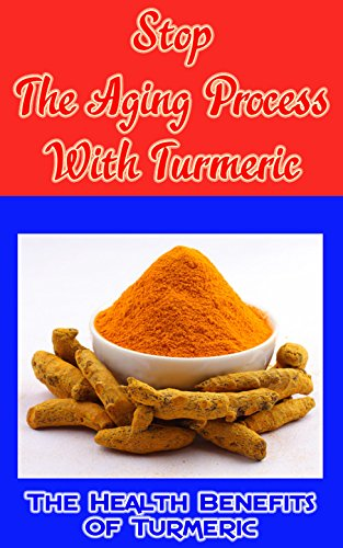 Stop the Aging Process With Turmeric: The Health Benefits of Turmeric (English Edition) (Body Shop Oil The Face)