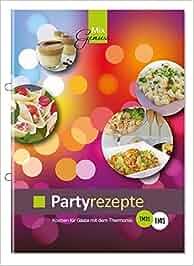 Partyrezepte: Kochen für Gäste mit dem Thermomix: Corinna Wild