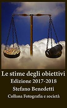 Le stime degli obiettivi: Edizione 2017-2018 (Fotografia e Società Vol. 12) (Italian Edition) by [Benedetti, Stefano]