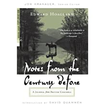 Notes from the Century Before: A Journal from British Columbia (Modern Library Exploration) by Edward Hoagland (2002-02-12)
