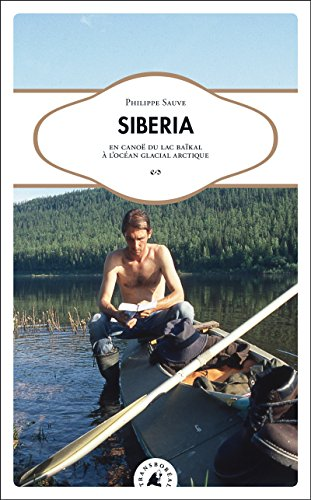 Siberia : En canoë du lac Baïkal à l'océan glacial arctique par Philippe Sauve