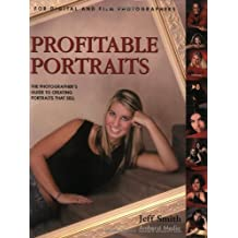 Profitable Portraits: The Photographer's Guide to Creating Portraits That Sell by Jeff Smith (2005-01-01)