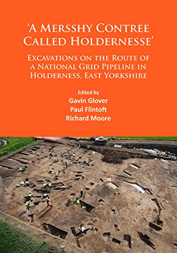 A Mersshy Contree Called Holdernesse: Excavations on the Route of a National Grid Pipeline in Holderness, East Yorkshire: Rural Life in the Claylands ... to the Iron Age and Roman Periods, and Beyond