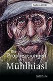 Image de Die Prophezeiungen des Mühlhiasl
