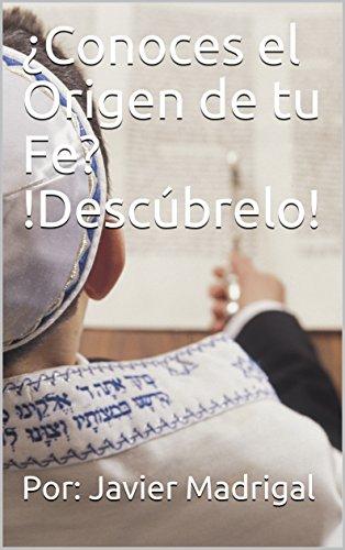 ¿Conoces el Origen de tu Fe? !Descúbrelo! (Spanish Edition)