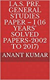 #5: I.A.S. Pre. GENERAL STUDIES PAPER – I (16 Years' Solved Papers-2002 to 2017) (civil services series)