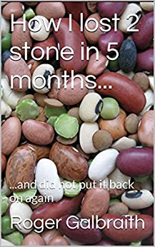How I lost 2 stone in 5 months...: ...and did not put it back on again (English Edition) par [Galbraith, Roger]