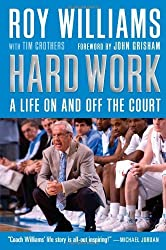 Hard Work: A Life On and Off the Court by Roy Williams (2009-11-10)