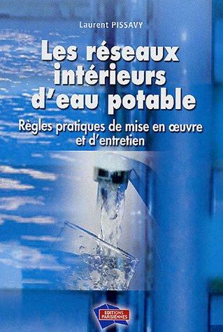 Les réseaux intérieurs d'eau potable : Règles pratiques de mise en oeuvre et d'entretien