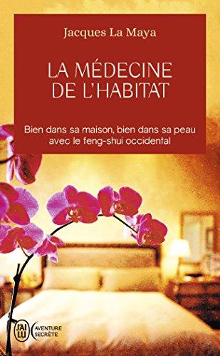 La médecine de l'habitat : Bien dans sa maison, bien dans sa peau avec le feng-shui occidental par Jacques La Maya