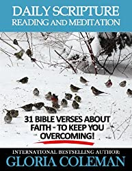 Daily Scripture Reading and Meditation: 31 Bible Verses About Faith - To Keep You Overcoming! (31 Days Daily Devotional Book 2)