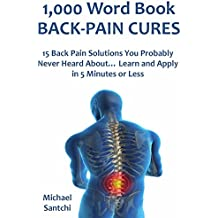 1,000 Word Book: BACK-PAIN CURES: 15 Back Pain Solutions You Probably Never Heard About… Learn and Apply in 5 Minutes or Less (English Edition)