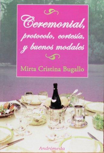 Descargar Libro Ceremonial, protocolo, cortesia y buenos modales/ Ceremonial, Protocol, Courtesy and Good Manners de Mirta Cristina Bugallo