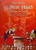 Das grosse Wilhelm Busch Album in Farbe - Die beliebtesten Geschichten mit über 1100 Abbildungen ( ISBN 3907194306 ) -