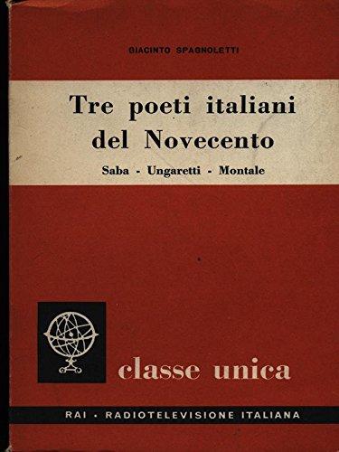 Tre poeti italiani del Novecento: Saba, Ungaretti, Montale