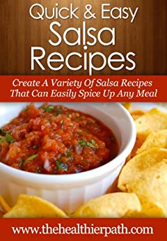 Salsa Recipes: Create A Variety Of Salsa Recipes That Can Easily Spice Up Any Meal. (Quick & Easy Recipes) (English Edition) par [Miller, Mary]