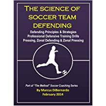 The Science of Soccer Team Defending: Professional Defensive Drills Defending Principles & Strategies Pressing, Zonal Defending & Zonal Pressing (English Edition)