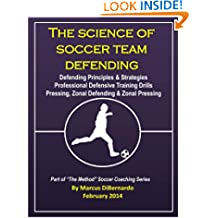 The Science of Soccer Team Defending: Professional Defensive Drills Defending Principles & Strategies Pressing, Zonal Defending & Zonal Pressing