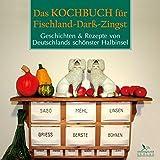 Das Kochbuch für Fischland-Darß-Zingst: Geschichten & Rezepte von Deutschlands schönster Halbinsel