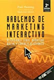 Hablemos de marketing interactivo: Reflexiones sobre marketing digital y comercio electrónico (Libros profesionales)