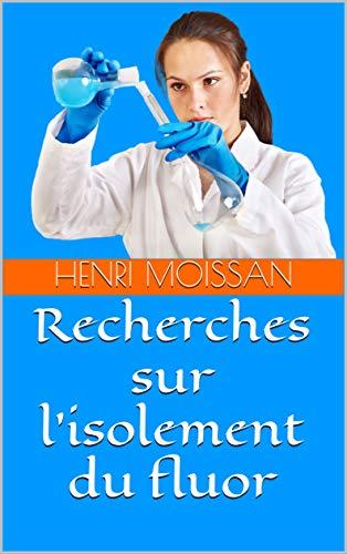Recherches sur l'isolement du fluor (French Edition)