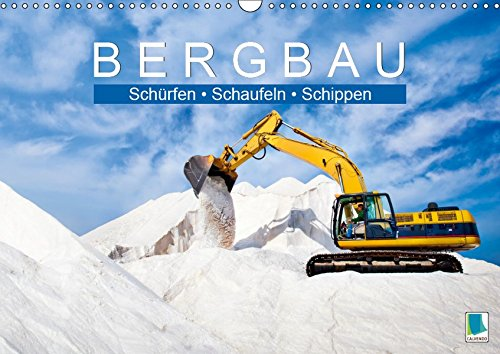Bergbau: Schürfen, Schaufeln, Schippen (Wandkalender 2019 DIN A3 quer): Bergbau: Maschinen im Tagebau (Monatskalender, 14 Seiten ) (CALVENDO Technologie)