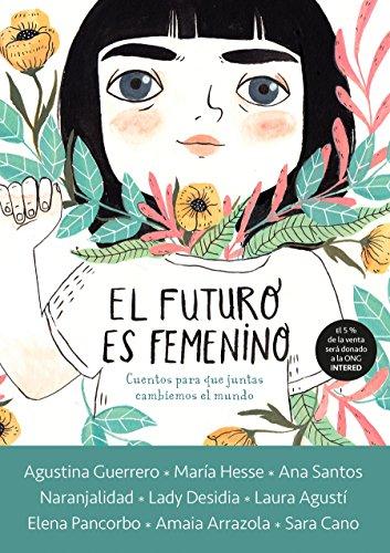 El Futuro Es Femenino: Cuentos Para Que Juntas Cambiemos El Mundo par Varios Autores