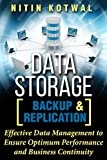 Data Storage Backup and Replication: Effective Data Management to Ensure Optimum Performance and Business Continuity (English Edition)