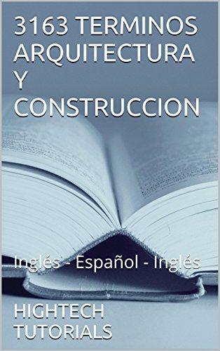 3163 TERMINOS ARQUITECTURA Y CONSTRUCCION: Inglés - Español - Inglés