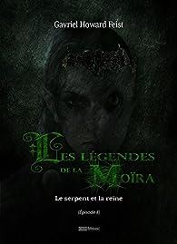 Les légendes de la Moïra, tome 2 : Le serpent et la reine par Gavriel Howard Feist